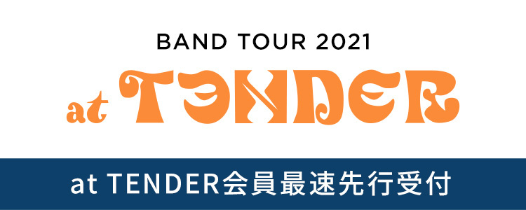 BAND TOUR 2021 at TENDER at TENDER会員最速先行受付